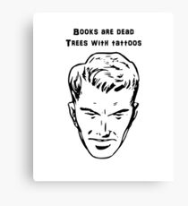Books are Dead Trees With Tattoos Canvas Print