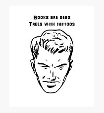 Books are Dead Trees With Tattoos Photographic Print