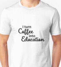 I Turn Coffee Into Education Unisex T-Shirt