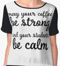 Strong Coffee Calm Students Chiffon Top