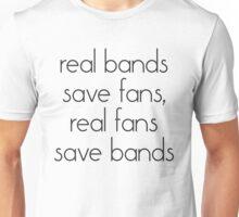 Real bands save fans, real fans save bands Unisex T-Shirt