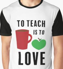 To Teach Is To Love Graphic T-Shirt
