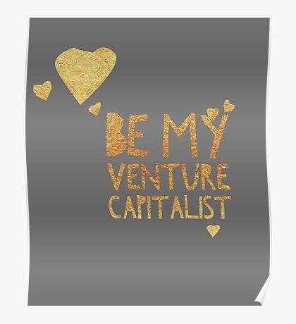 Be My Venture Capitalist Metallic Poster