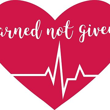 Earned Not Given Heart by megnance27