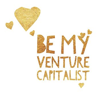 Be My Venture Capitalist Gold by Vaycarious
