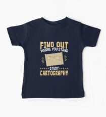 Cartographer Find Out Where You Stand Study Cartography Baby T-Shirt
