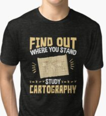 Cartographer Find Out Where You Stand Study Cartography Tri-blend T-Shirt