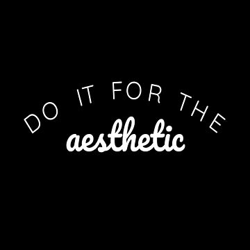 Do it for the Aesthetic by CreateHappy