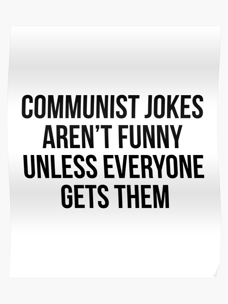 78cccc448 Communist jokes aren't funny unless everyone gets them