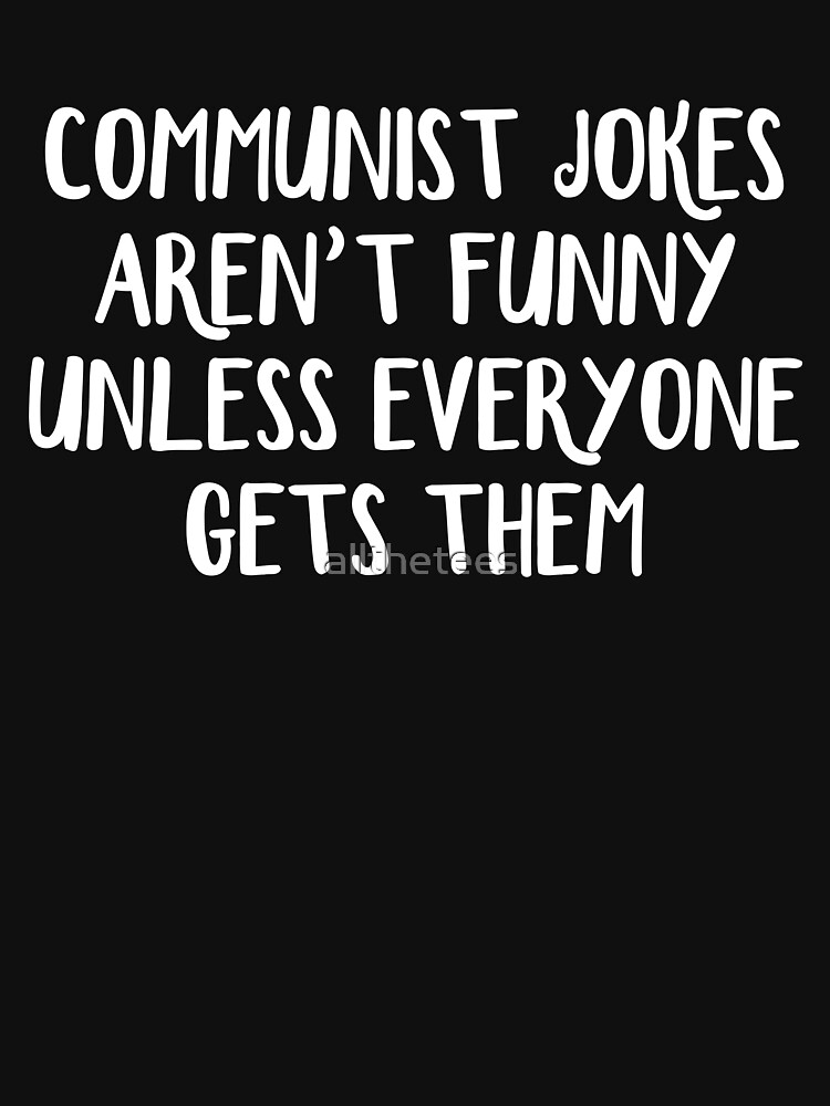 973d032e4 Communist jokes aren't funny unless everyone gets them