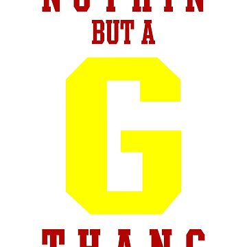 Nothin But a G THANG t-Shirt by CrazyWebs