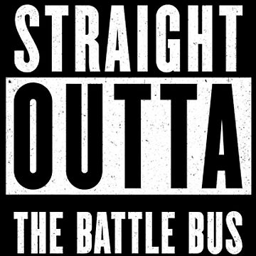 Straight Outta The Battle Bus by Its-Popcoin