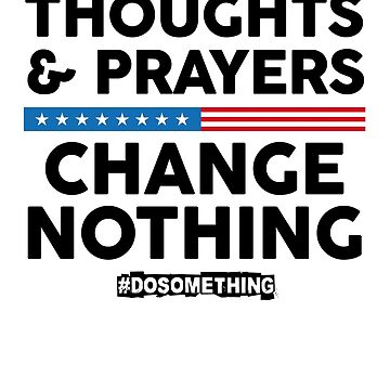Thoughts and Prayers Change Nothing! #DoSomething by MikeMcGreg