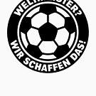 Weltmeister? Wir Schaffen Das! (WM / Fußball / Fussball / 1C) by MrFaulbaum
