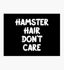 Hamster Hair Don't Care Photographic Print