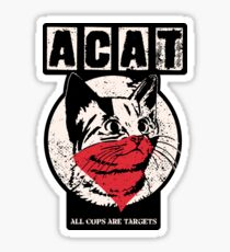 A.C.A.T. All cats are beautiful. Others are targets. Sticker