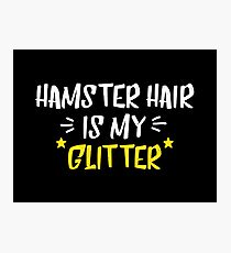 Hamster Hair Is My Glitter Photographic Print