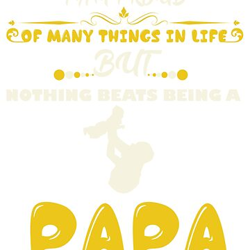 I AM PROUD OF MANY THINGS IN LIFE NOTHING BEATS BEING A PAPA Tee - Gift T-shirt by ArtOfHappiness