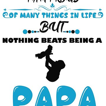 I AM PROUD OF MANY THINGS IN LIFE NOTHING BEATS BEING A PAPA Shirt - Gift T-shirt by ArtOfHappiness