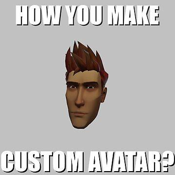 How You Make Custom Avatar? by ThePhantomXIII