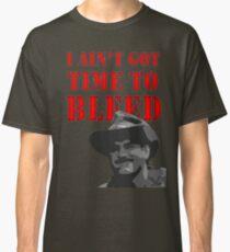 I Ain't Got Time to Bleed Classic T-Shirt