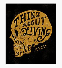 Think About Living Photographic Print