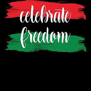 Celebrate Freedom Juneteenth by hackershirtsio