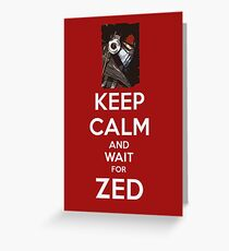 Keep Calm and wait for ZED Greeting Card