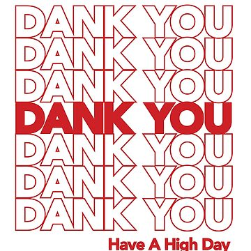 DANK YOU Have a High Day  by WilsonReserve