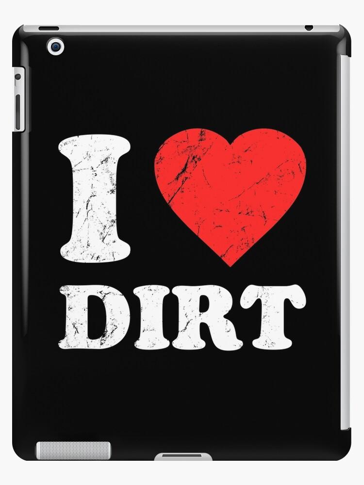 I Love Dirt von flippinsg