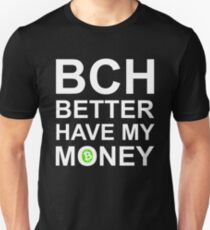 BCH Better Have My Money! Unisex T-Shirt