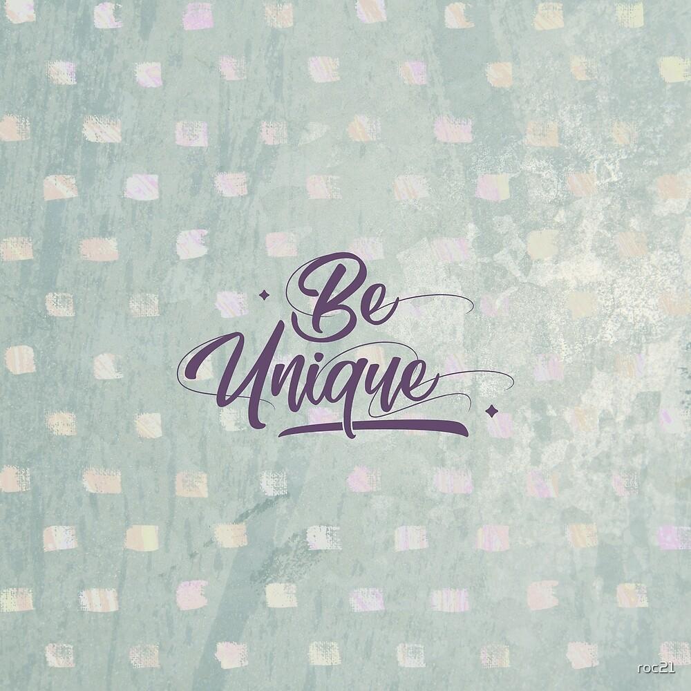 Be Unique by roc21
