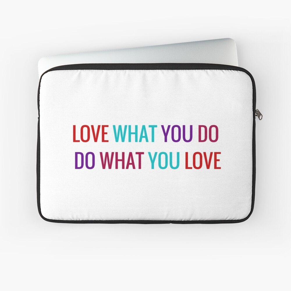 Love What You Do, Do What You Love Laptop Sleeve