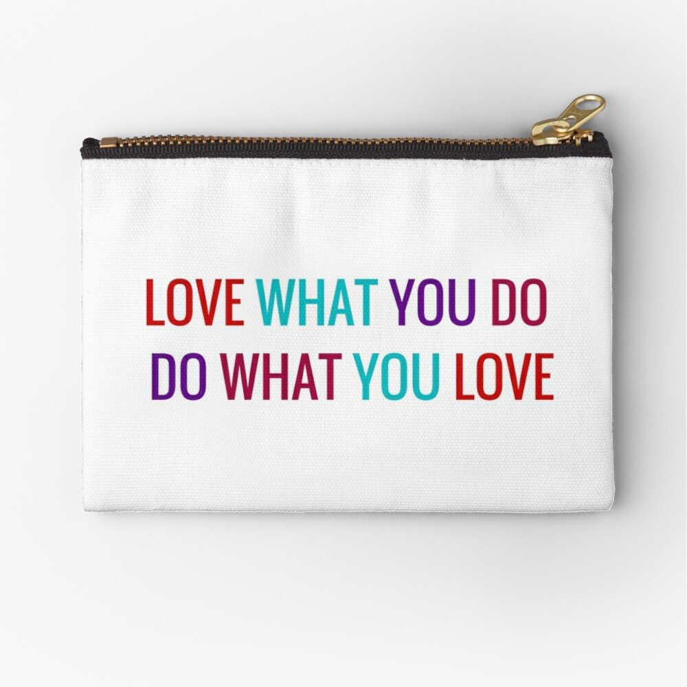 Love What You Do, Do What You Love Zipper Pouch