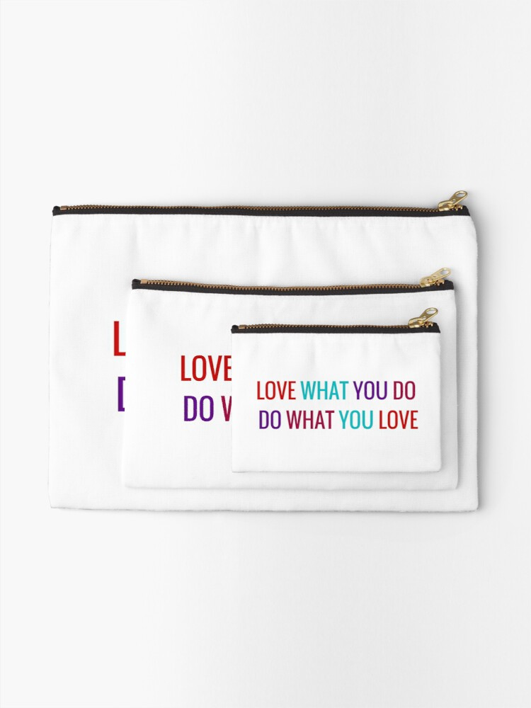Alternate view of Love What You Do, Do What You Love Zipper Pouch