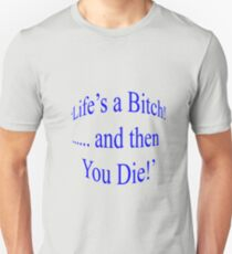 'Life's a Bitch ...and then you Die!' Unisex T-Shirt