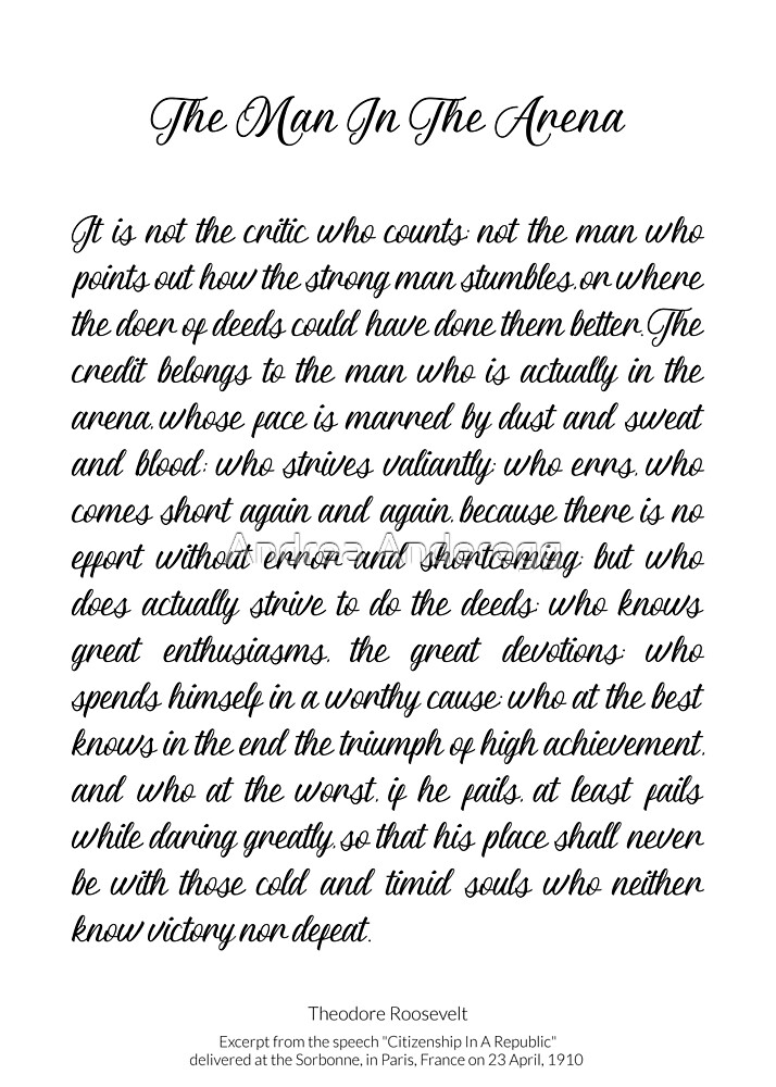The Man In The Arena by Theodore Roosevelt by andreaanderegg