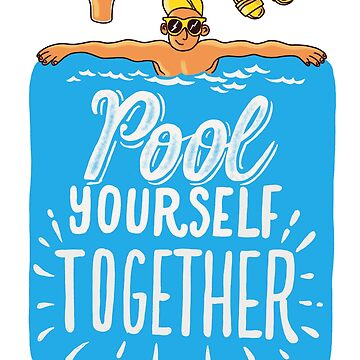 Pool Yourself Together by kdigraphics