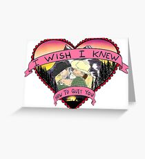 Wish I Knew How To Quit You Greeting Card