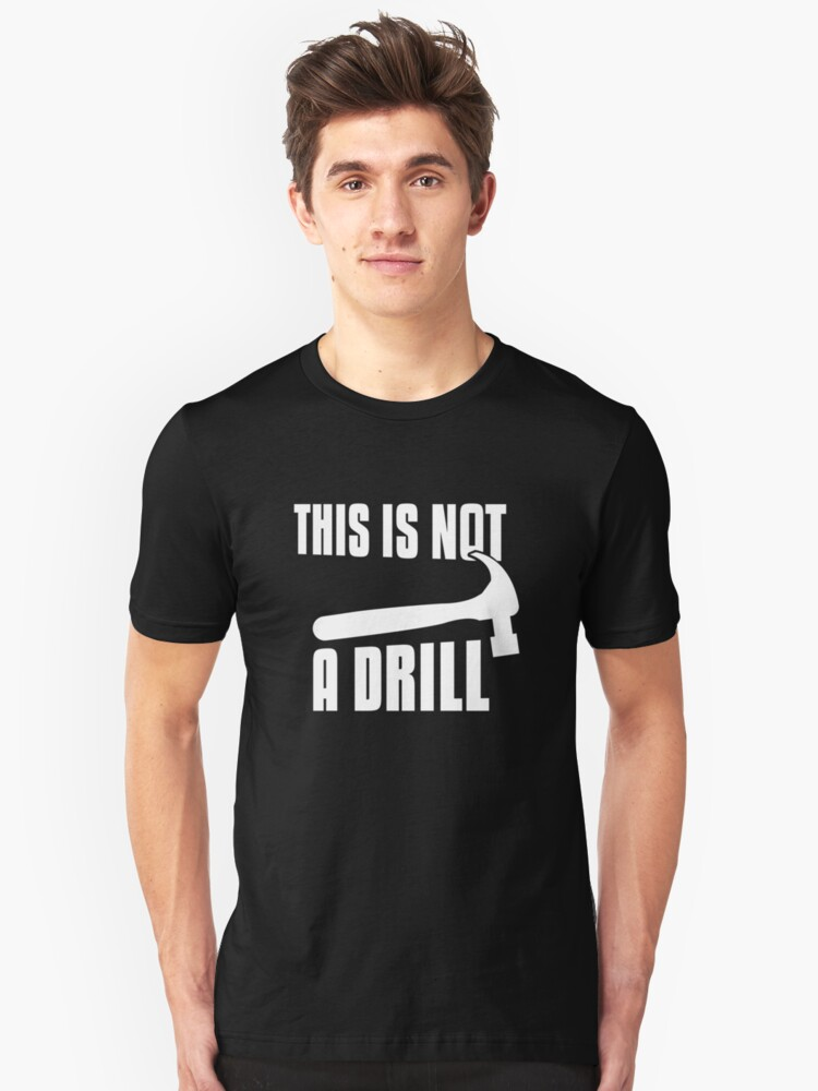This is Not a Drill It is a Hammer Contractor Pun` Unisex T-Shirt Front