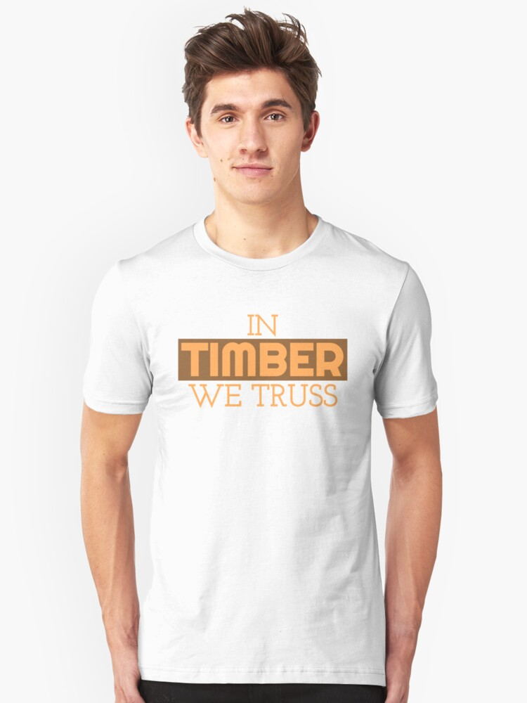In Timber We Truss Funny Construction Carpenter Unisex T-Shirt Front