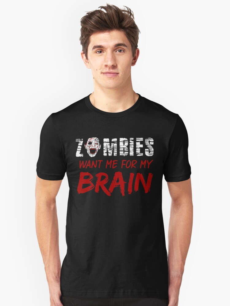 Zombies Want Me For My Brains  Unisex T-Shirt Front