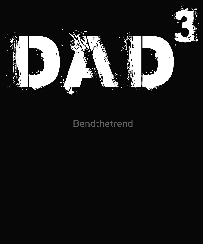 Dad 3 Father's Day by Bendthetrend