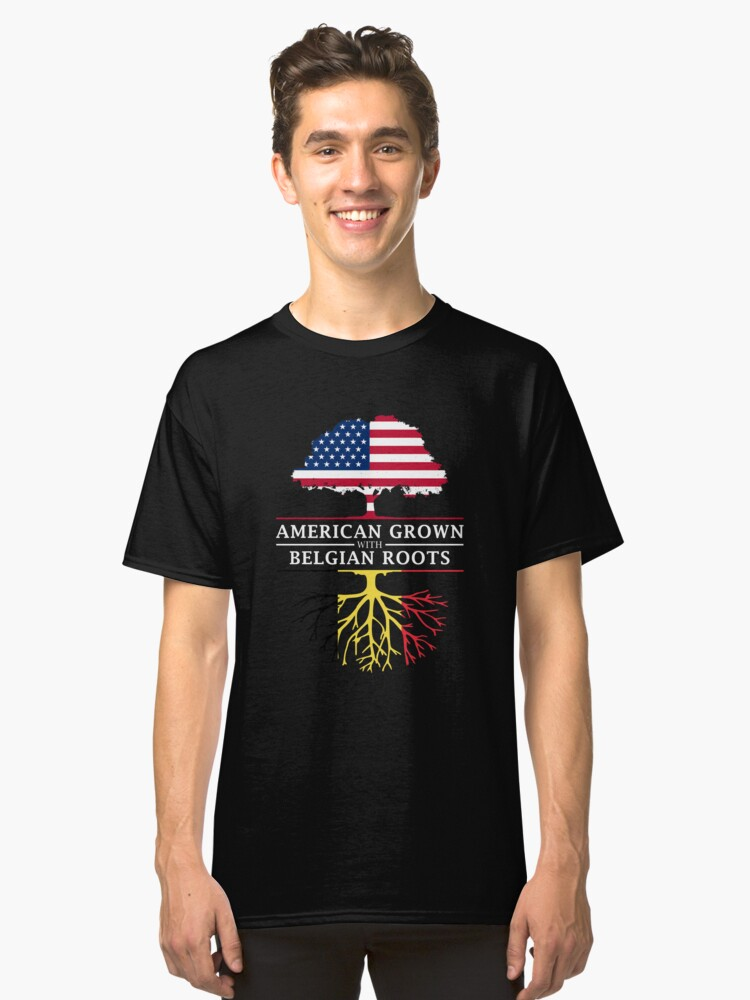 American Grown with Belgian Roots   Belgium Design Classic T-Shirt Front
