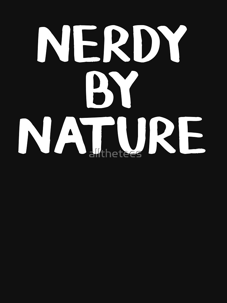 Nerdy by nature by allthetees