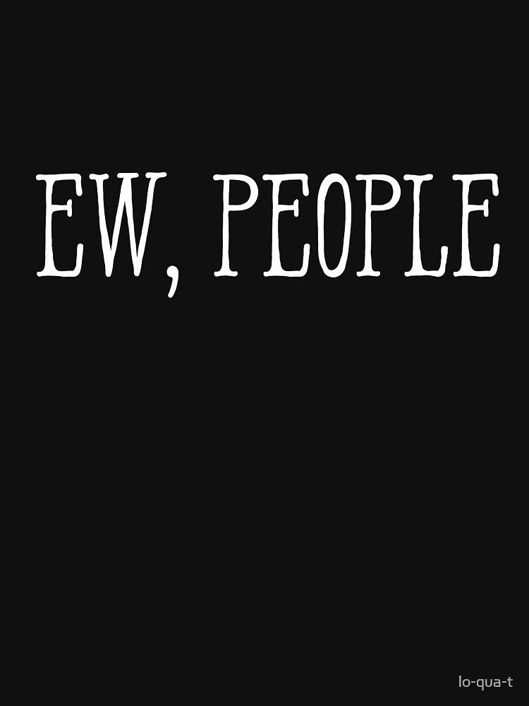 Ew, People by lo-qua-t