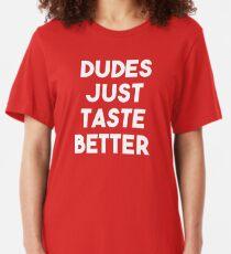 Dudes Just Taste Better T Shirt Slim Fit T-Shirt