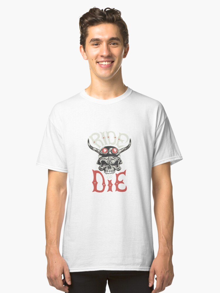 ride or die  Classic T-Shirt Front