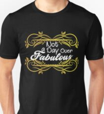 Not A Day Over Fabulous Unisex T-Shirt