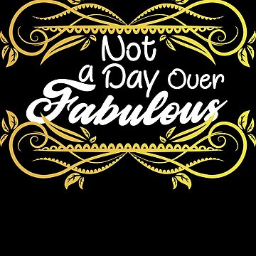 Not A Day Over Fabulous by lo-qua-t